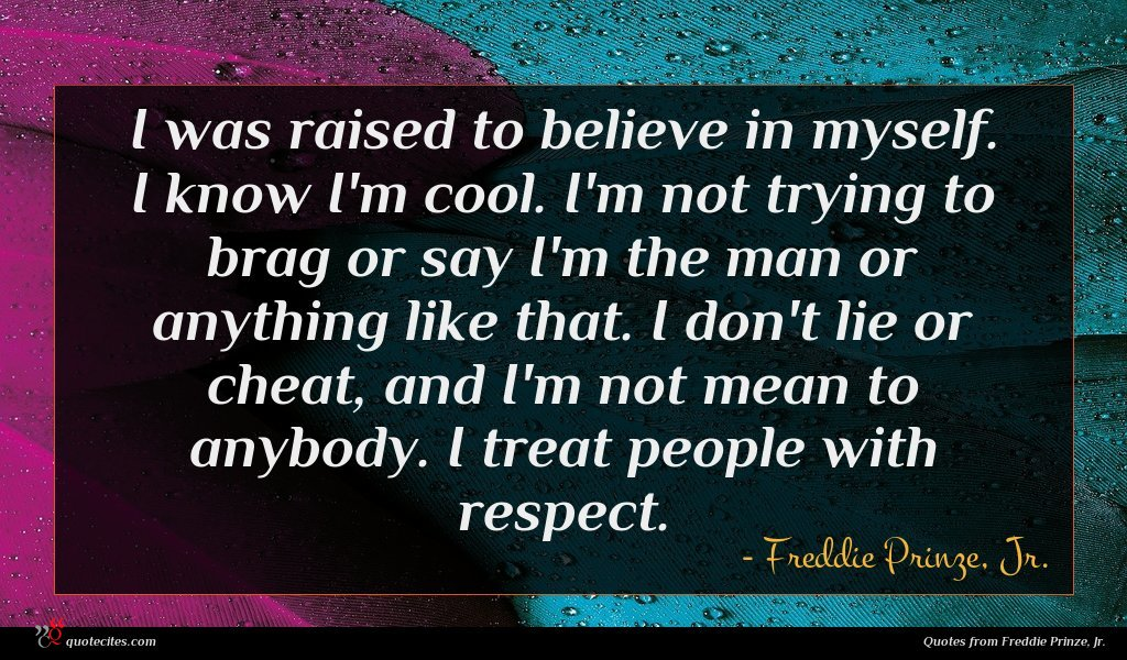 Photo of Freddie Prinze, Jr. quote : I was raised to …