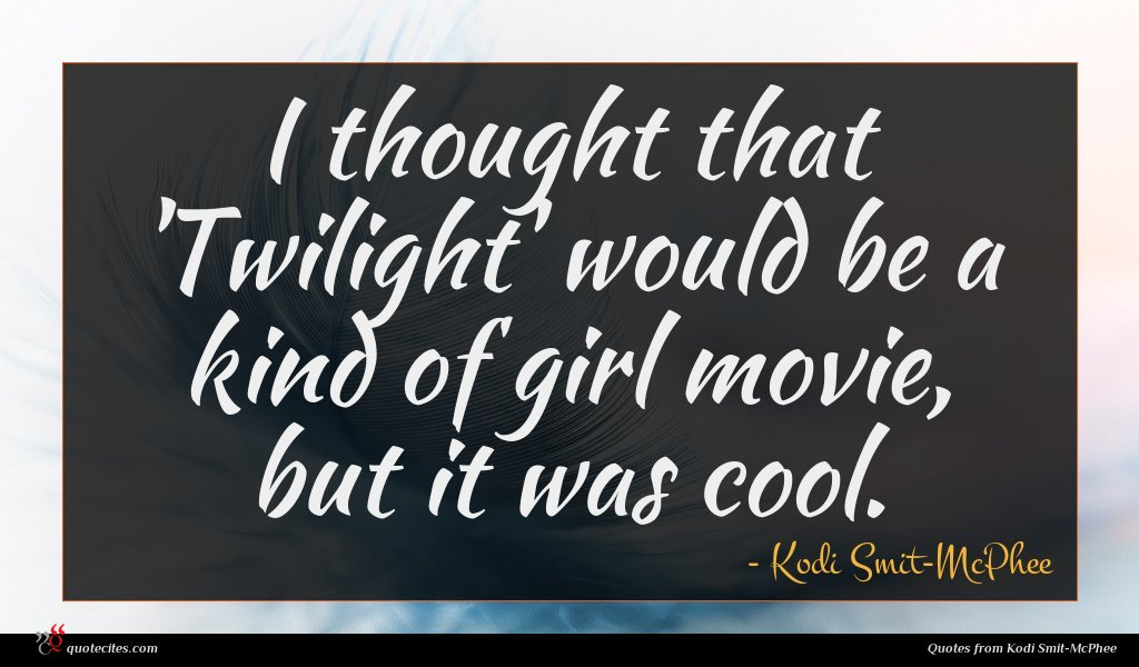 I thought that 'Twilight' would be a kind of girl movie, but it was cool.