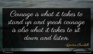 Winston Churchill quote : Courage is what it ...