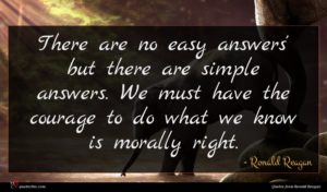 Ronald Reagan quote : There are no easy ...