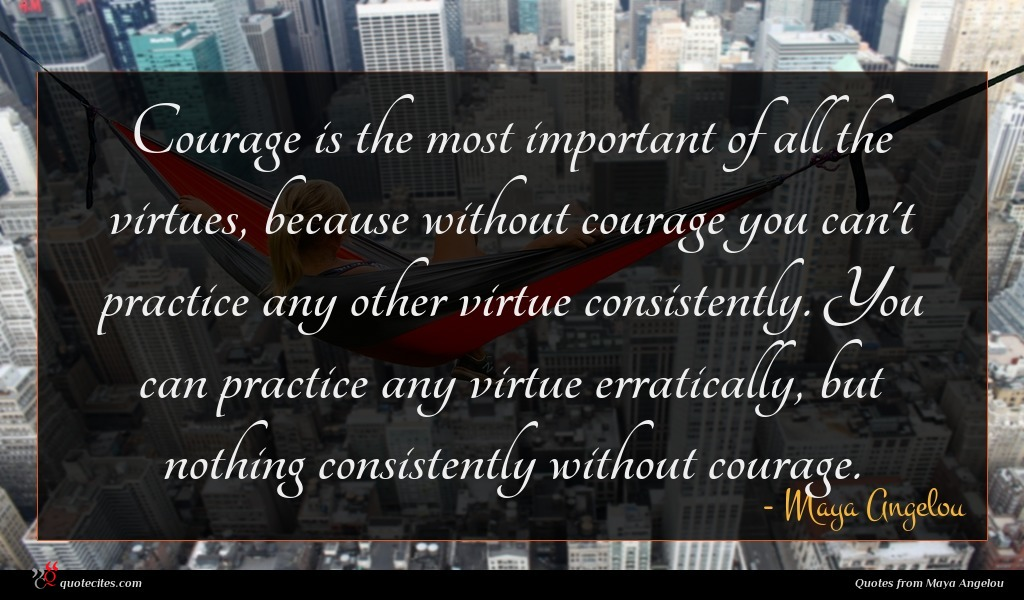 Photo of Maya Angelou quote : Courage is the most …