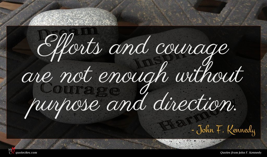 Photo of John F. Kennedy quote : Efforts and courage are …