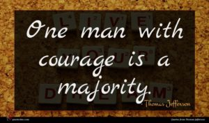 Thomas Jefferson quote : One man with courage ...