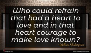William Shakespeare quote : Who could refrain that ...