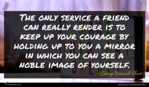 George Bernard Shaw quote : The only service a ...