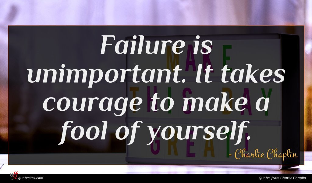 Photo of Charlie Chaplin quote : Failure is unimportant It …