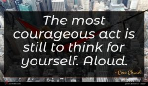 Coco Chanel quote : The most courageous act ...