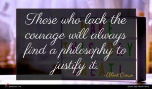 Albert Camus quote : Those who lack the ...