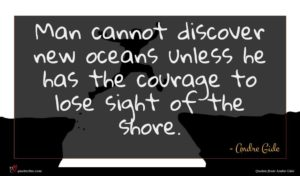 Andre Gide quote : Man cannot discover new ...