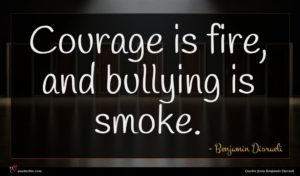 Benjamin Disraeli quote : Courage is fire and ...