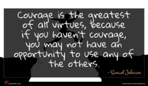 Samuel Johnson quote : Courage is the greatest ...