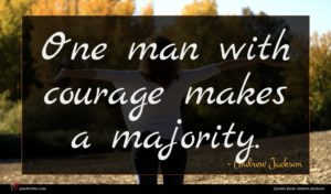 Andrew Jackson quote : One man with courage ...