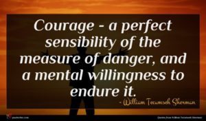 William Tecumseh Sherman quote : Courage - a perfect ...