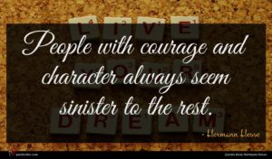 Hermann Hesse quote : People with courage and ...