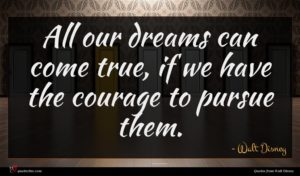 Walt Disney quote : All our dreams can ...