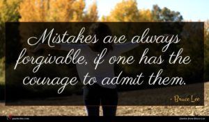 Bruce Lee quote : Mistakes are always forgivable ...
