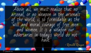 Ronald Reagan quote : Above all we must ...