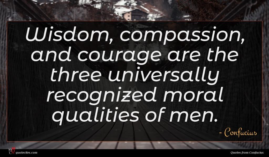 Photo of Confucius quote : Wisdom compassion and courage …