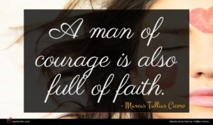 Marcus Tullius Cicero quote : A man of courage ...