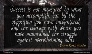 Orison Swett Marden quote : Success is not measured ...