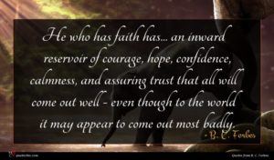 B. C. Forbes quote : He who has faith ...