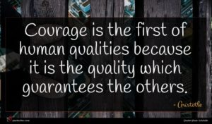 Aristotle quote : Courage is the first ...