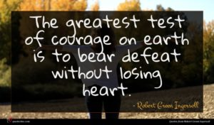 Robert Green Ingersoll quote : The greatest test of ...