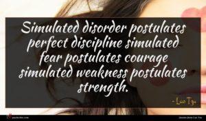Lao Tzu quote : Simulated disorder postulates perfect ...