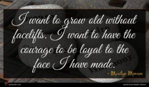 Marilyn Monroe quote : I want to grow ...