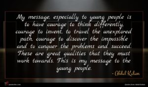 Abdul Kalam quote : My message especially to ...