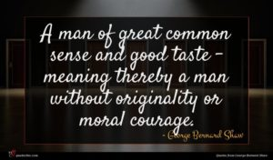 George Bernard Shaw quote : A man of great ...