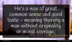 George Bernard Shaw quote : He's a man of ...