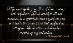 Muhammad Ali Jinnah quote : My message to you ...