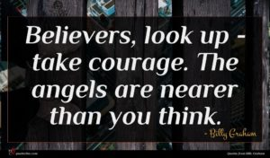 Billy Graham quote : Believers look up - ...