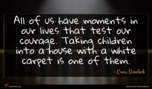 Erma Bombeck quote : All of us have ...