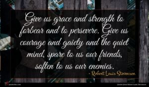 Robert Louis Stevenson quote : Give us grace and ...