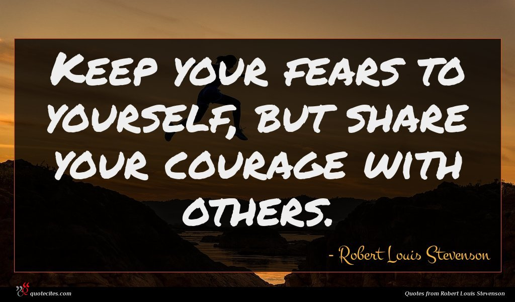 Photo of Robert Louis Stevenson quote : Keep your fears to …