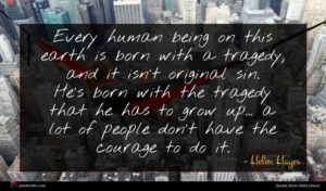 Helen Hayes quote : Every human being on ...