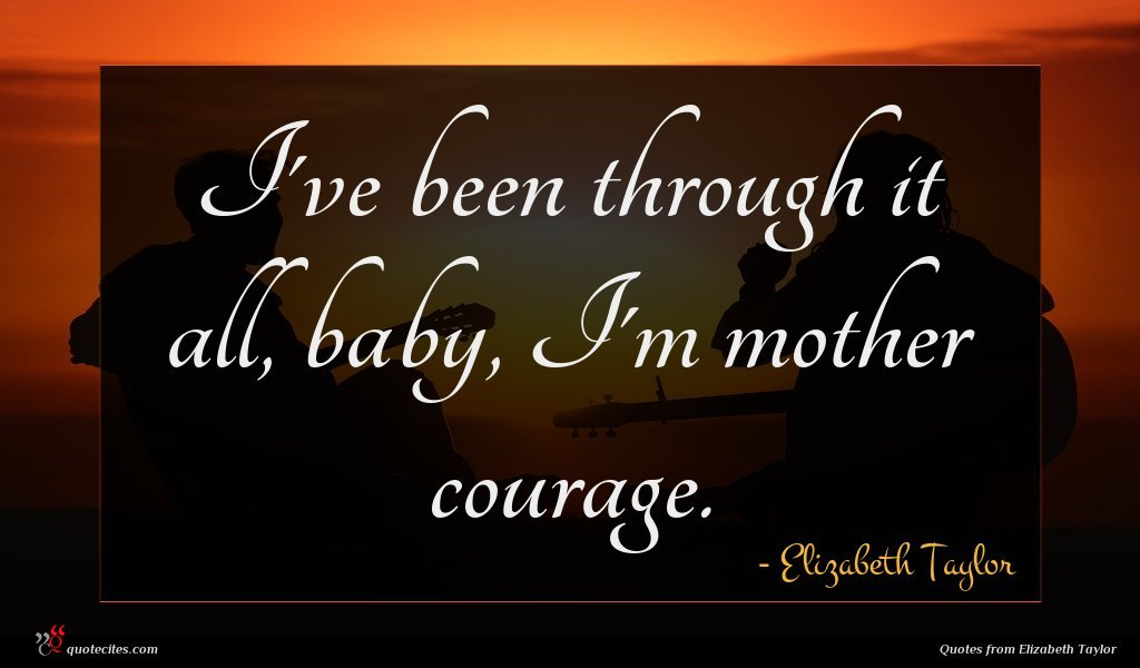 Photo of Elizabeth Taylor quote : I've been through it …