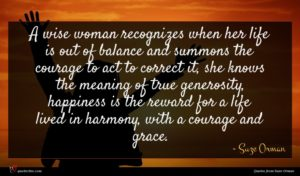 Suze Orman quote : A wise woman recognizes ...