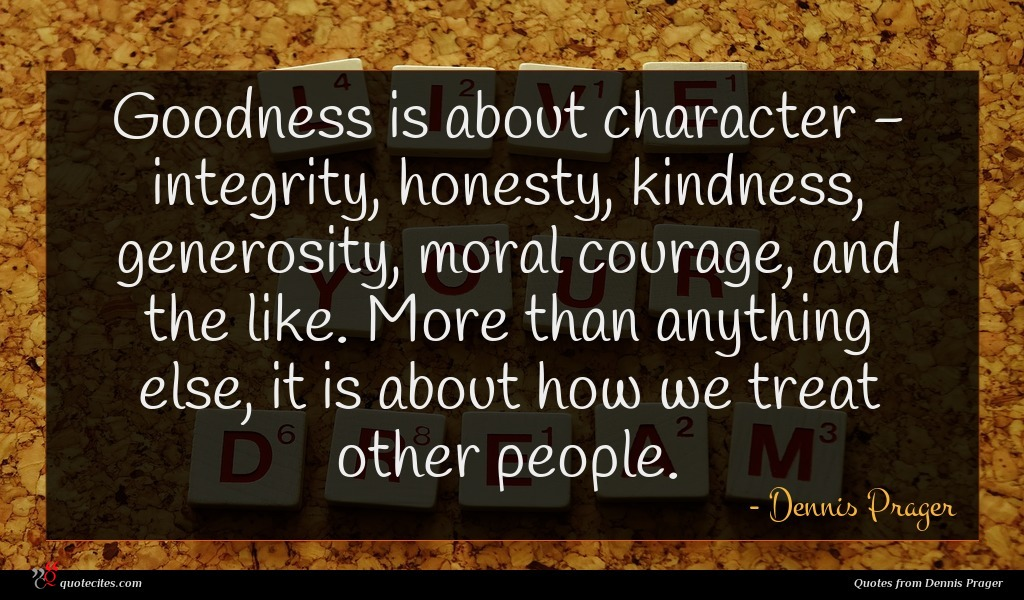 Dennis Prager Quote Goodness Is About Character