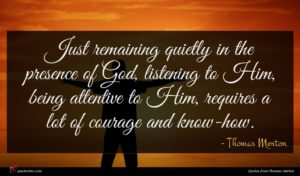 Thomas Merton quote : Just remaining quietly in ...