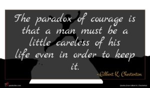 Gilbert K. Chesterton quote : The paradox of courage ...