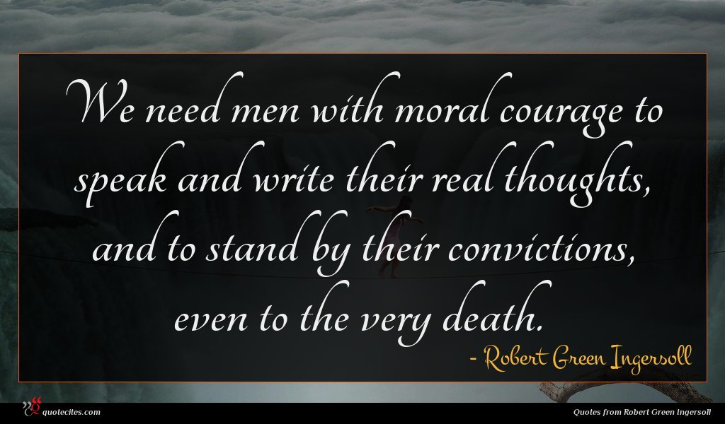 Photo of Robert Green Ingersoll quote : We need men with …