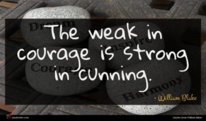 William Blake quote : The weak in courage ...