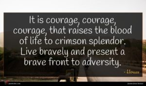 Horace quote : It is courage courage ...