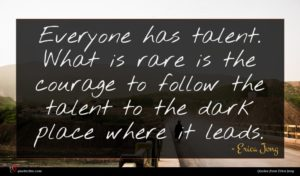 Erica Jong quote : Everyone has talent What ...