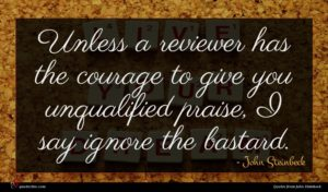 John Steinbeck quote : Unless a reviewer has ...