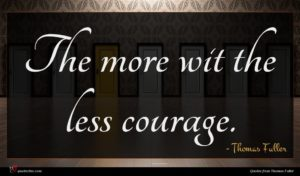 Thomas Fuller quote : The more wit the ...
