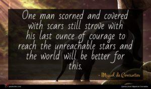 Miguel de Cervantes quote : One man scorned and ...